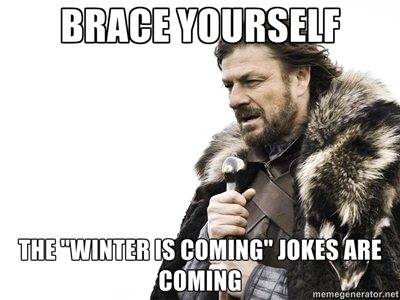 http://www.thelostogle.com/wp-content/uploads/2012/12/Brace-Yourself-The-winter-is-coming-jokes-are-coming-meme.jpg